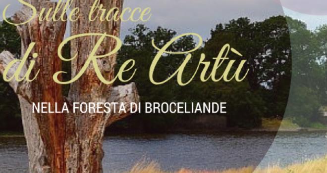 Sulle tracce di Re Artù nella foresta di Broceliande