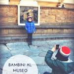 Al museo con i bambini: trucchi e consigli per visite felici